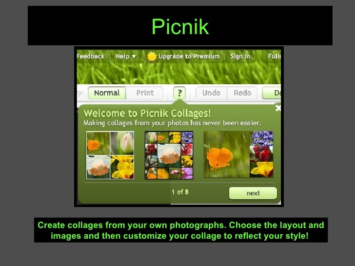 Picnik Create collages from your own photographs. Choose the layout and images and then customize your collage to reflect ...