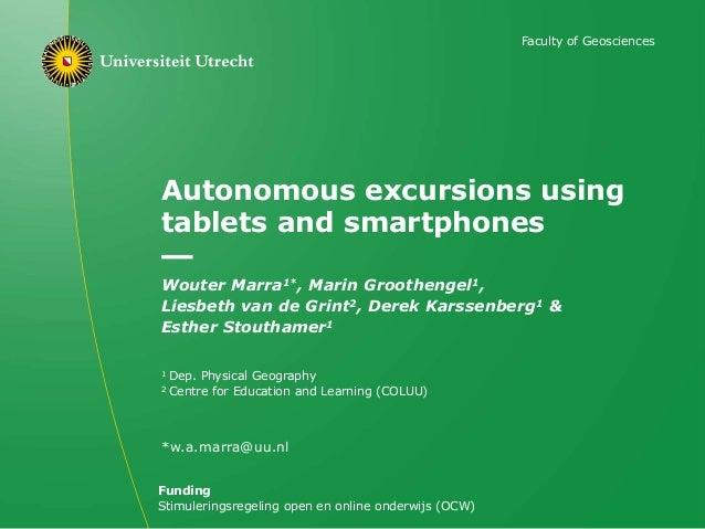 Autonomous excursions using tablets and smartphones Wouter Marra1*, Marin Groothengel1, Liesbeth van de Grint2, Derek Kars...