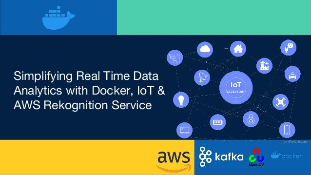 Simplifying Real Time Data Analytics with Docker, IoT & AWS Rekognition Service
