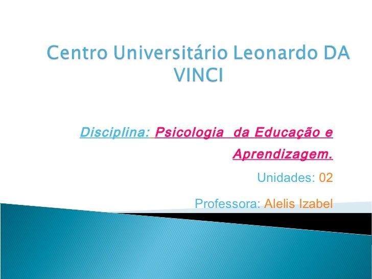 Disciplina: Psicologia da Educação e                      Aprendizagem.                           Unidades: 02            ...
