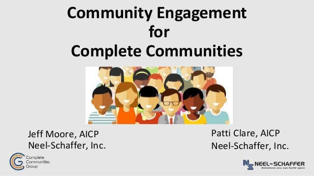 Community Engagement for Complete Communities Jeff Moore, AICP Neel-Schaffer, Inc. Patti Clare, AICP Neel-Schaffer, Inc.