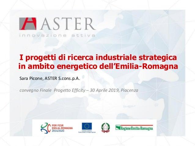 I progetti di ricerca industriale strategica in ambito energetico dell'Emilia-Romagna Sara Picone, ASTER S.cons.p.A. conve...