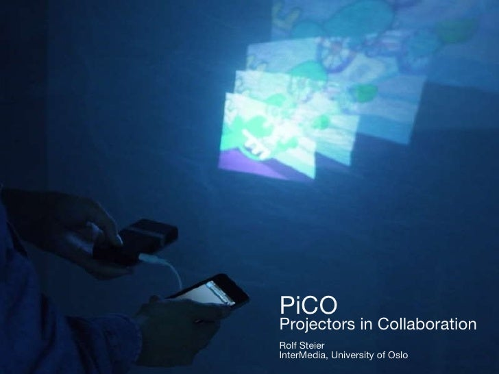PiCO   Projectors in Collaboration Rolf Steier InterMedia, University of Oslo