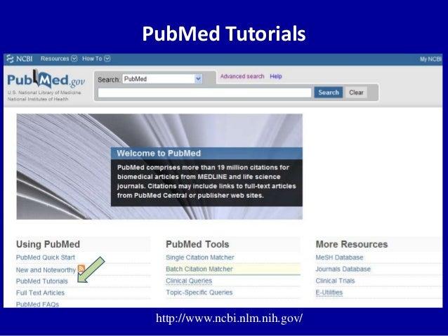 PubMed Tutorials http://www.ncbi.nlm.nih.gov/