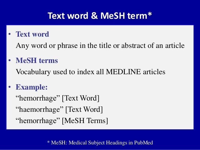 Text word & MeSH term* • Text word Any word or phrase in the title or abstract of an article • MeSH terms Vocabulary used ...