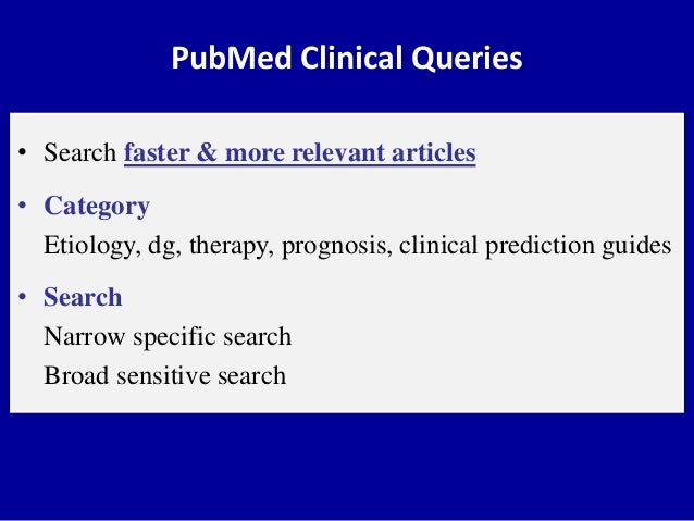 PubMed Clinical Queries • Search faster & more relevant articles • Category Etiology, dg, therapy, prognosis, clinical pre...