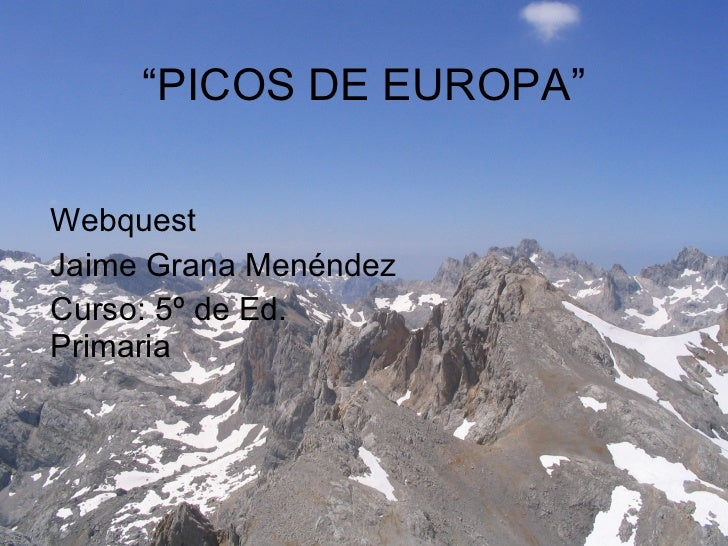 """ PICOS DE EUROPA"" Webquest Jaime Grana Menéndez Curso: 5º de Ed. Primaria"