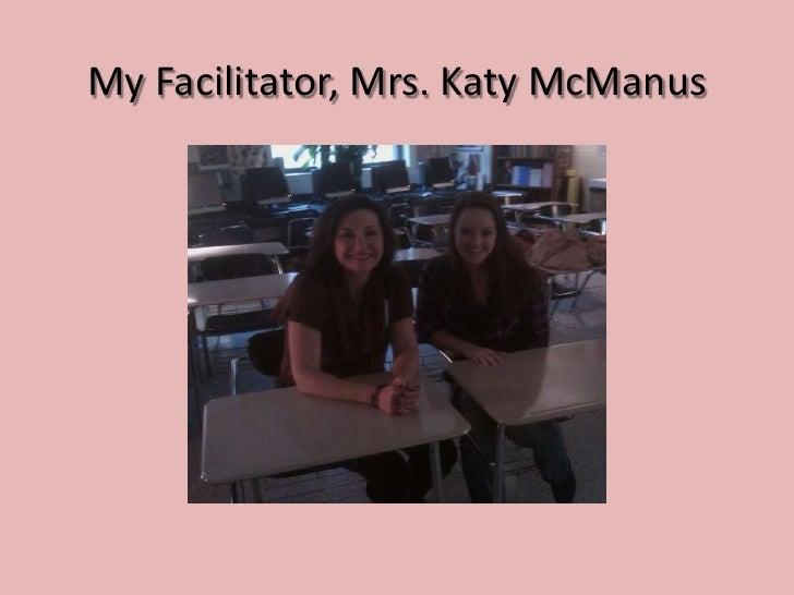 My Facilitator, Mrs. Katy McManus