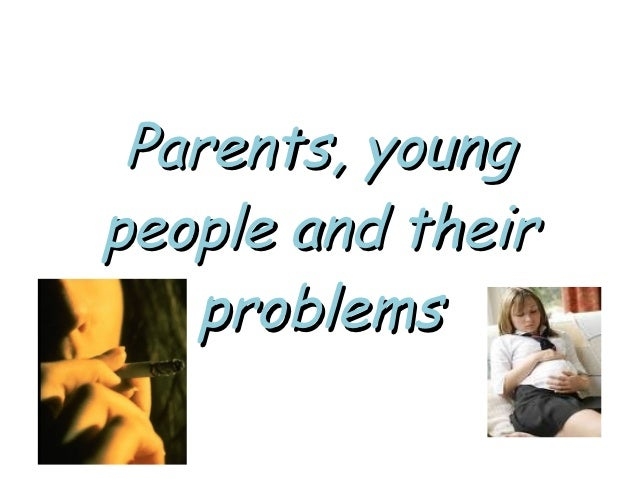 Parents, youngpeople and their   problems