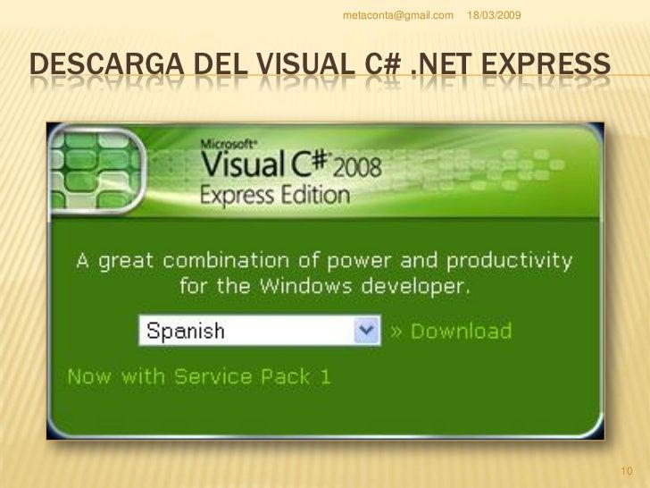 metaconta@gmail.com   18/03/2009     DESCARGA DEL VISUAL C# .NET EXPRESS     Puede tardar unos     minutos la instalación...