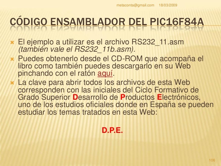 metaconta@gmail.com   18/03/2009     CÓDIGO ENSAMBLADOR DEL PIC16F84A     El esquema eléctrico que vamos a usar es     de...