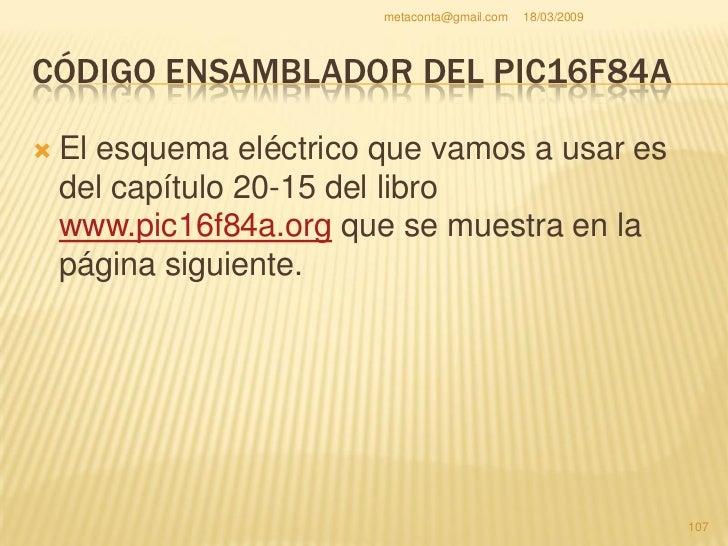 metaconta@gmail.com   18/03/2009     CÓDIGO ENSAMBLADOR DEL PIC16F84A                                                     ...