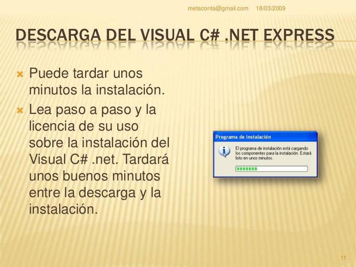 metaconta@gmail.com   18/03/2009     DESCARGA DEL VISUAL C# .NET EXPRESS                                                  ...