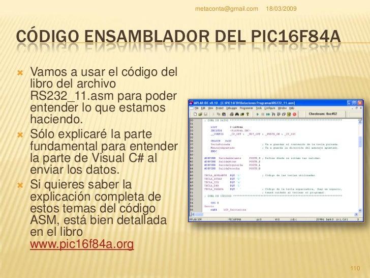 metaconta@gmail.com   18/03/2009     CÓDIGO ENSAMBLADOR DEL PIC16F84A ;************************************ RS232_11.asm *...