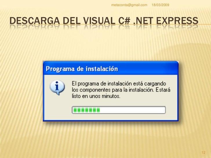metaconta@gmail.com   18/03/2009     REGISTRO DE VISUAL C# .NET  Llegarás un momento en que te dice que te   registres. S...