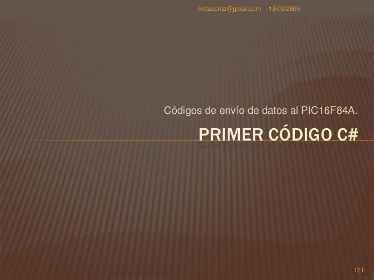 metaconta@gmail.com   18/03/2009     PRIMER CÓDIGO C#    Vamos a introducir los     primeros códigos C# en     los botone...
