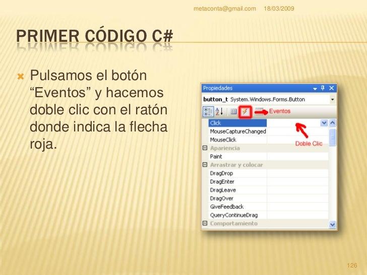 """metaconta@gmail.com   18/03/2009     PRIMER CÓDIGO C#     Saltamos a la pestaña     """"Form1.cs"""" y se nos ha     creado el ..."""