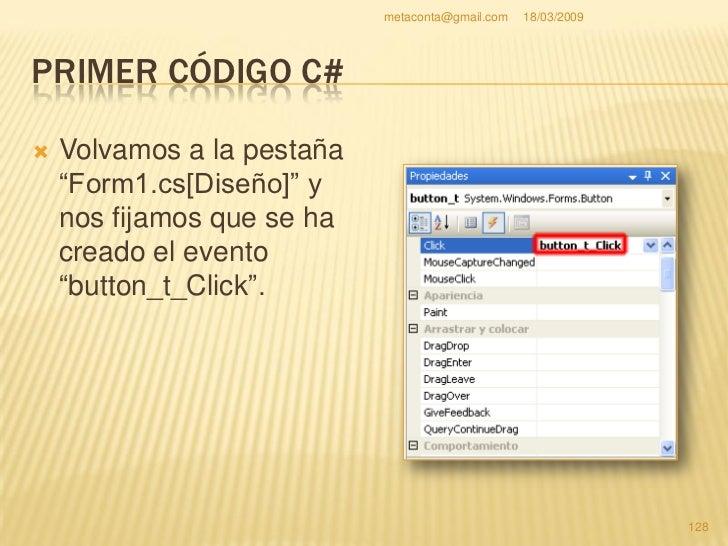 """metaconta@gmail.com   18/03/2009     PRIMER CÓDIGO C#     Pulsa el botón de     """"propiedades"""".                           ..."""
