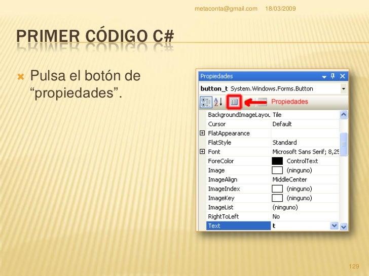 metaconta@gmail.com   18/03/2009     PRIMER CÓDIGO C#    La manera más cómoda     es pinchando dos veces     clic en el b...