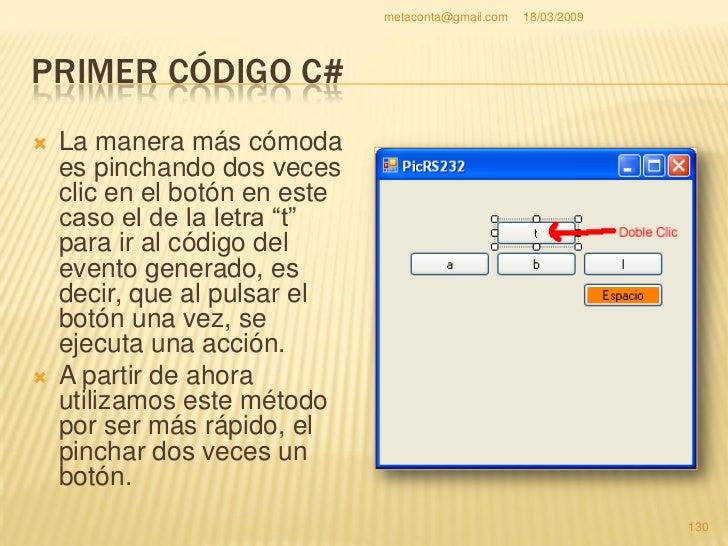 metaconta@gmail.com   18/03/2009     PRIMER CÓDIGO C#   Aquí por primera vez vamos a usar el código   en C# creado por no...