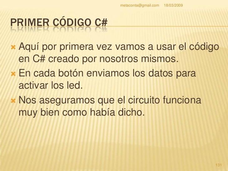 metaconta@gmail.com   18/03/2009     PRIMER CÓDIGO C# (OBJETIVO)   1) Introducir códigos en los botones para su   funcion...