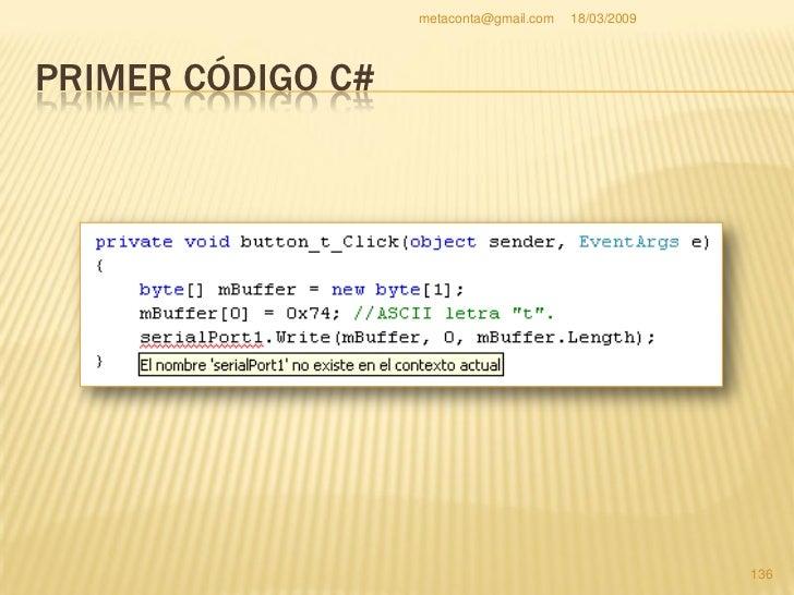 metaconta@gmail.com   18/03/2009     PRIMER CÓDIGO C#   Fíjate bien en el dibujo de la página anterior   que un texto con...