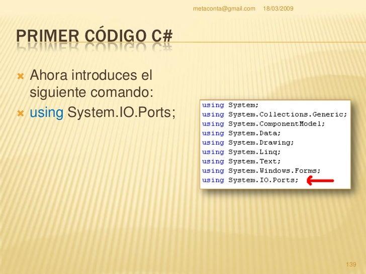 """metaconta@gmail.com   18/03/2009     PRIMER CÓDIGO C#    En el """"Cuadro de     herramientas"""",     """"Componentes"""", pincha o ..."""