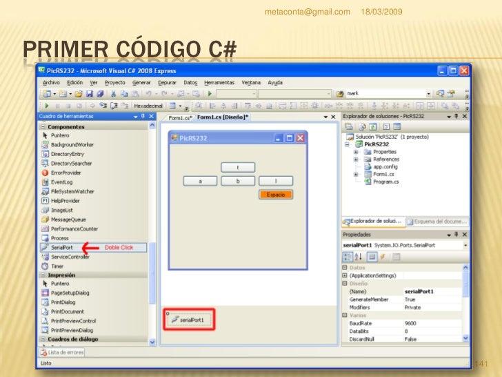 metaconta@gmail.com   18/03/2009     PRIMER CÓDIGO C#    Aunque mediante     programación se puede     hacer lo mismo, má...