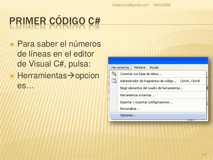 """metaconta@gmail.com   18/03/2009     PRIMER CÓDIGO C#     Se abre la ventana     opciones.    Abajo, pincha """"Mostrar    ..."""