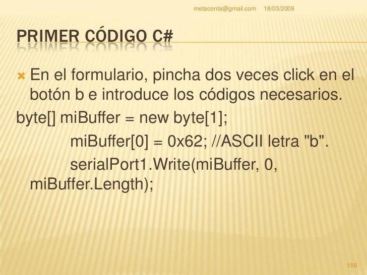 metaconta@gmail.com   18/03/2009     PRIMER CÓDIGO C#    Sigue así con los demás botones. El procedimiento es el mismo qu...