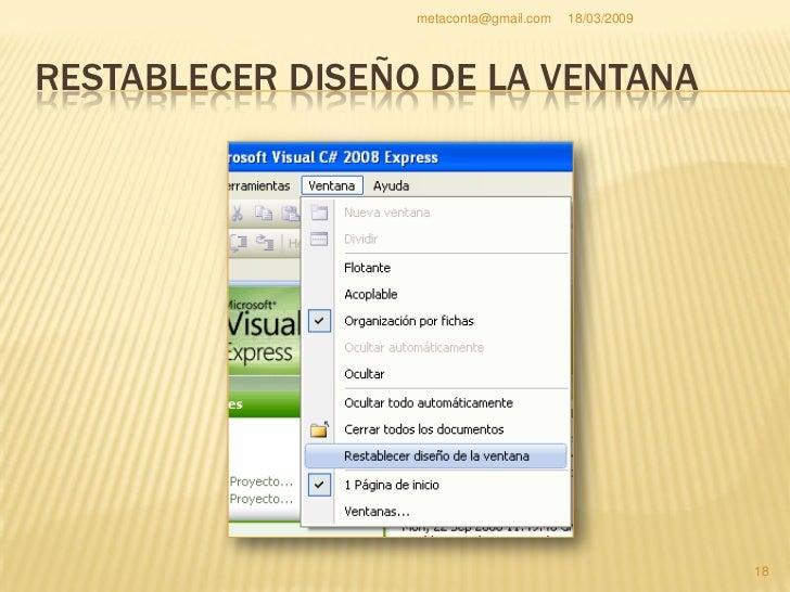 metaconta@gmail.com   18/03/2009     RESTABLECER DISEÑO DE LA VENTANA     Le hará una pregunta     antes de realizar la  ...
