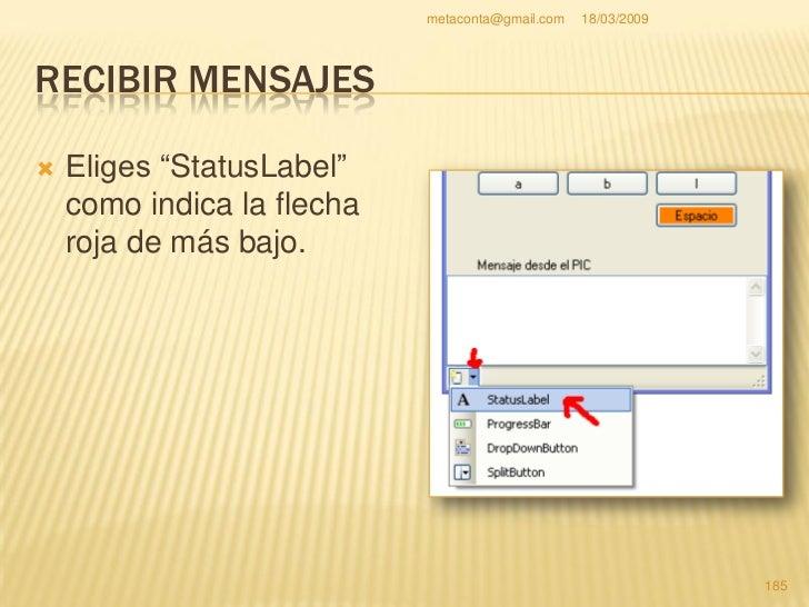 """metaconta@gmail.com   18/03/2009     RECIBIR MENSAJES    Se ha creado un     """"toolStripStatusLabel1""""     .    En la prop..."""