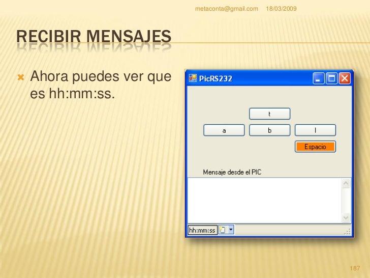 metaconta@gmail.com   18/03/2009     RECIBIR MENSAJES    Selecciona el componente     Propiedad                 Cambiar a...