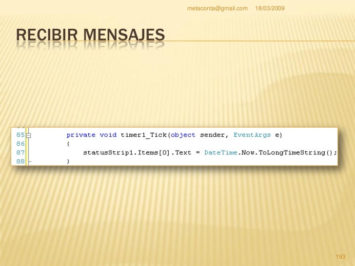 metaconta@gmail.com   18/03/2009     RECIBIR MENSAJES   Comprueba a partir de la página siguiente el   código fuente comp...