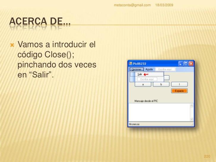 metaconta@gmail.com   18/03/2009     ACERCA DE…     Al introducir Close(); una     cosa muy importante.    Guarda todo e...