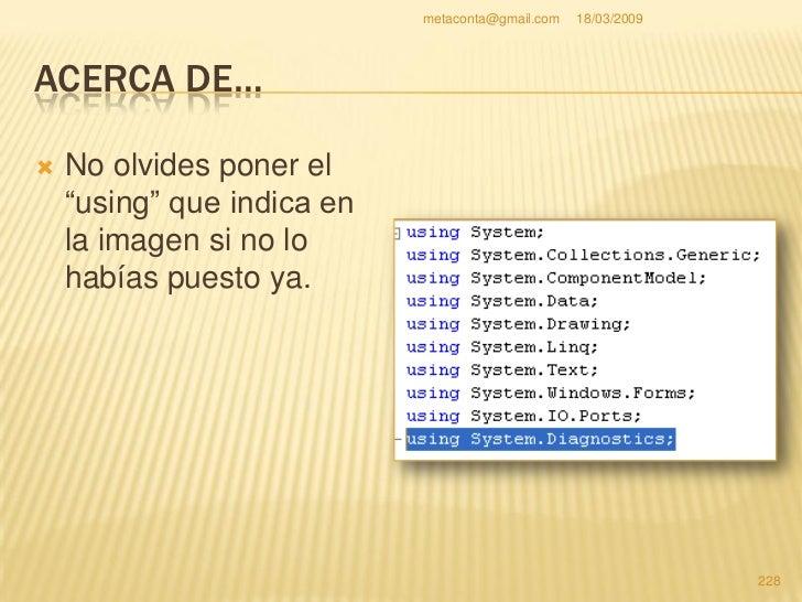 """metaconta@gmail.com   18/03/2009     ACERCA DE…     Guarda todo el     proyecto y pulsa """"F5""""     para depurar.    Ejecut..."""