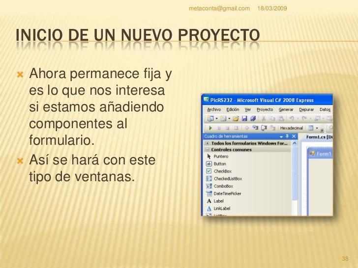"""metaconta@gmail.com   18/03/2009     INICIO DE UN NUEVO PROYECTO Vamos abrir otro cuadro llamado """"propiedades"""" para tener ..."""