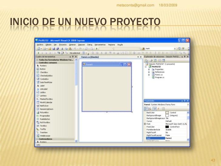 metaconta@gmail.com   18/03/2009     Nos familiarizamos con el entorno.  ENTORNO VISUAL C#                                ...