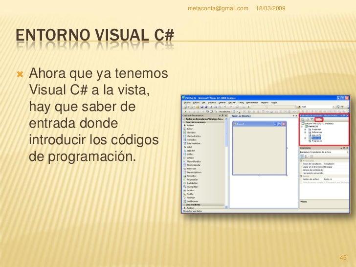 metaconta@gmail.com   18/03/2009     ENTORNO VISUAL C#     Hay varias maneras de     ver los códigos como     muestra en ...