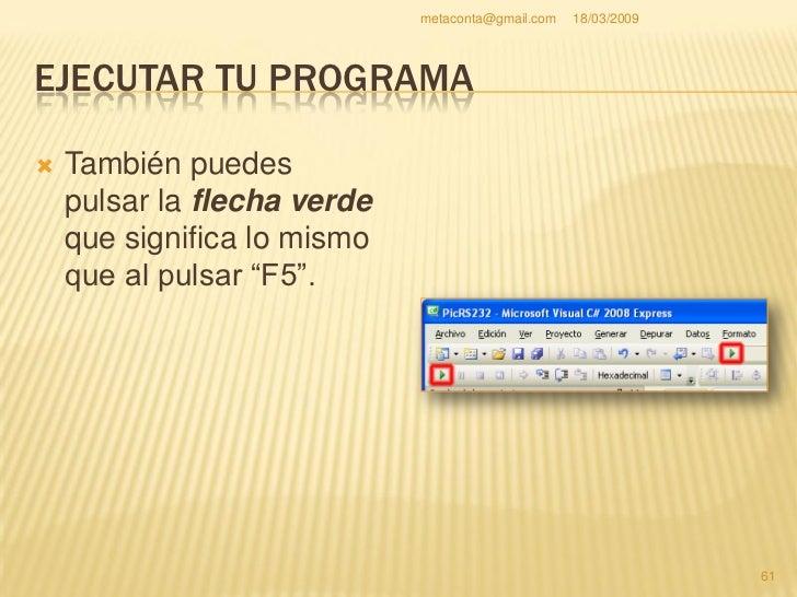 metaconta@gmail.com   18/03/2009     EJECUTAR TU PROGRAMA                                                         62