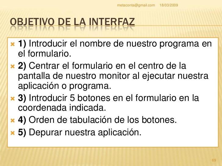 metaconta@gmail.com   18/03/2009     OBJETIVO DE LA INTERFAZ     Pincha una vez en el     centro del formulario o     don...