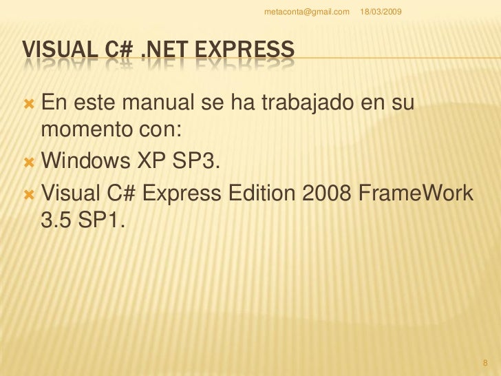 metaconta@gmail.com   18/03/2009     DESCARGA DEL VISUAL C# .NET EXPRESS    De entrada vamos a     descargar el compilado...