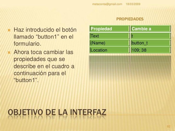 "metaconta@gmail.com   18/03/2009                                                     PROPIEDADES     Arrastra un ""button""..."