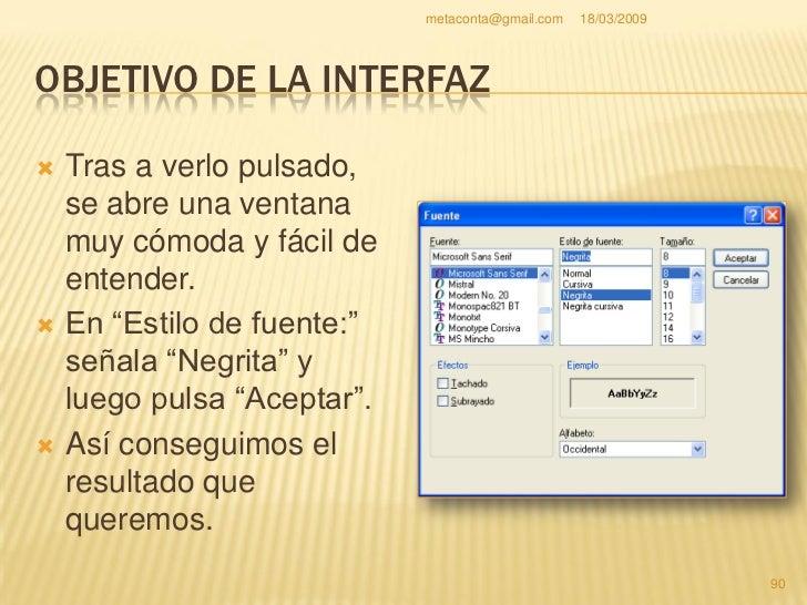 metaconta@gmail.com   18/03/2009     OBJETIVO DE LA INTERFAZ                                                           91