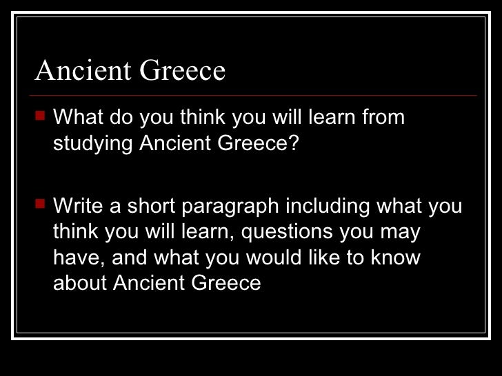 <ul><li>What do you think you will learn from studying Ancient Greece? </li></ul><ul><li>Write a short paragraph including...