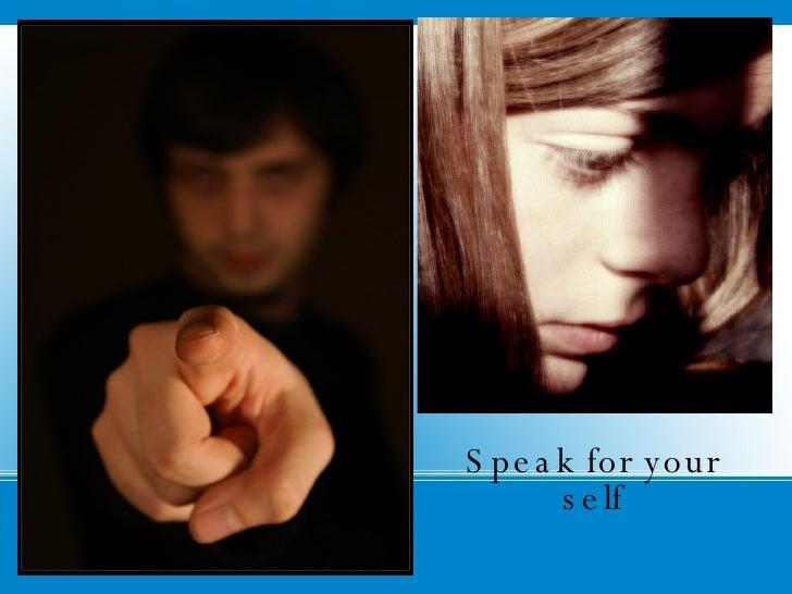 Speak for your self