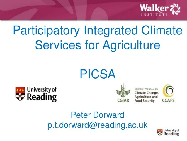 Participatory Integrated Climate Services for Agriculture PICSA Peter Dorward p.t.dorward@reading.ac.uk