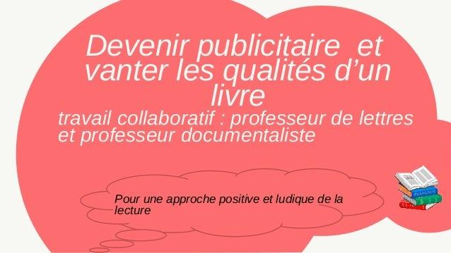 Devenir publicitaire et  vanter les qualités d'un  livre  travail collaboratif : professeur de lettres  et professeur docu...