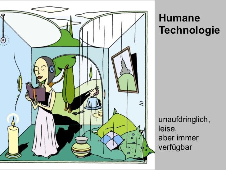 HumaneTechnologieunaufdringlich,leise,aber immerverfügbar