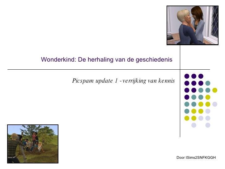 Wonderkind: De herhaling van de geschiedenis Picspam update 1 - verrijking van kennis Door ISims2SNFKGGH
